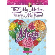 Creative Haven First My Mother, Forever My Friend Coloring Book, Paperback/Jessica Mazurkiewicz