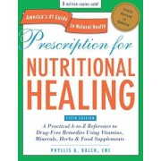 Prescription for Nutritional Healing: A Practical A-To-Z Reference to Drug-Free Remedies Using Vitamins, Minerals, Herbs & Food Supplements, Paperback