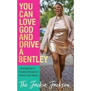 You Can Love God and Drive a Bentley!: A Prosperity Guide Straight From The Bible, Paperback/Jacqueline Jackson