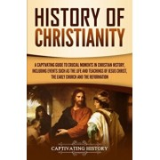 History of Christianity: A Captivating Guide to Crucial Moments in Christian History, Including Events Such as the Life and Teachings of Jesus, Paperback/Captivating History