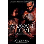 A Savage Love: The Heart Always Wants What the Mind Knows It Shouldn't Have, Paperback/Aryanna