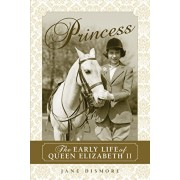 Princess: The Early Life of Queen Elizabeth II, Paperback/Jane Dismore