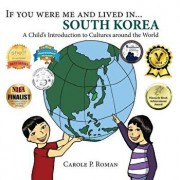 If You Were Me and Lived In... South Korea: A Child's Introduction to Cultures Around the World, Paperback/Carole P. Roman