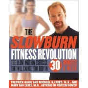 The Slow Burn Fitness Revolution: The Slow Motion Exercise That Will Change Your Body in 30 Minutes a Week, Hardcover
