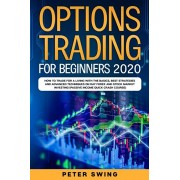 Option Trading For Beginners 2020: How To Trade For a Living with the Basics, Best Strategies and Advanced Techniques on Day Forex and Stock Market In, Paperback/Peter Swing
