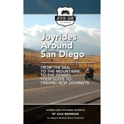 Joyrides Around San Diego: From the Sea, to the Mountains, to the Desert, Your Guide to Finding New Journeys, Paperback