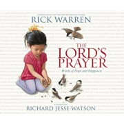 The Lord's Prayer: Words of Hope and Happiness, Hardcover/Rick Warren