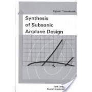 Synthesis of Subsonic Airplane Design - An Introduction to the Preliminary Design of Subsonic General Aviation and Transport Aircraft with Emphasis o (9789024727247)