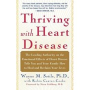 Thriving with Heart Disease: The Leading Authority on the Emotional Effects of Heart Disease Tells You and Your Family How to Heal and Reclaim Your, Paperback/Wayne Sotile