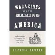 Magazines and the Making of America. Modernization, Community, and Print Culture, 1741-1860, Paperback/Heather A. Haveman