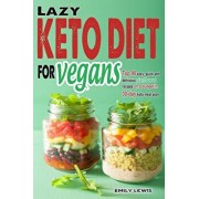 Lazy Keto Diet for Vegans: Top 90 Quick, Easy And Delicious Plant-Based Recipes On A Budget In 30-Day Keto Meal Plan To Help You Save Time And En, Paperback/Emily Lewis