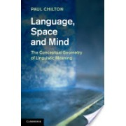 Language, Space and Mind - The Conceptual Geometry of Linguistic Meaning (Chilton Paul (Lancaster University))(Cartonat) (9781107010130)