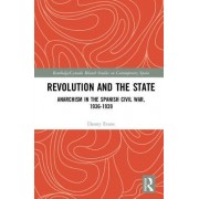 State and Revolution: Anarchism in the Spanish Civil War, 1936-1939