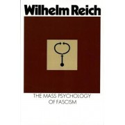 The Mass Psychology of Fascism: Third Edition, Paperback/Wilhelm Reich