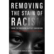 Removing the Stain of Racism from the Southern Baptist Convention: Diverse African American and White Perspectives, Paperback/Kevin Jones