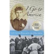 I Go to America: Swedish American Women and the Life of Mina Anderson, Paperback/Joy K. Lintelman