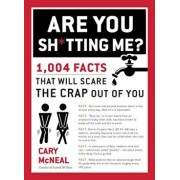 Are You Shtting Me': 1,004 Facts That Will Scare the Sht Out of You, Paperback/Cary McNeal