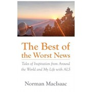 The Best of the Worst News: Tales of Inspiration from Around the World and My Life with ALS, Paperback/Norman Macisaac