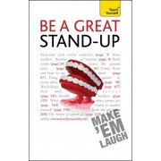 Be a Great Stand-up. How to master the art of stand up comedy and making people laugh, Paperback/Logan Murray