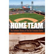 Home Team: The Turbulent History of the San Francisco Giants, Hardcover