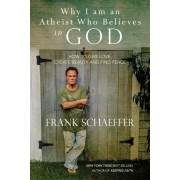 Why I Am an Atheist Who Believes in God: How to Give Love, Create Beauty and Find Peace, Paperback