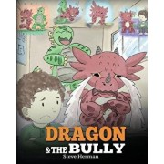 Dragon and the Bully: Teach Your Dragon How to Deal with the Bully. a Cute Children Story to Teach Kids about Dealing with Bullying in Schoo, Paperback/Steve Herman