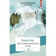 Spre marginea luminoasa a lumii/Eowyn Ivey