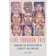 Live Through This: Surviving the Intersections of Sexuality, God, and Race, Paperback