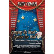 Banging My Head Against the Wall: A Comedy Writer's Guide to Seeing Stars, Paperback/Andy Cowan