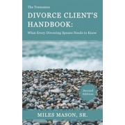 The Tennessee Divorce Client's Handbook: What Every Divorcing Spouse Needs to Know, Paperback/Miles Mason Sr