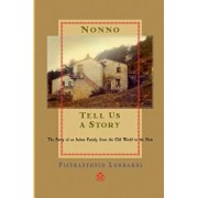 Nonno Tell Us a Story: The Story of an Italian Family, from the Old to the New, Paperback/Pietrantonio Lombardi