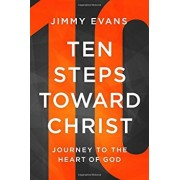 Ten Steps Toward Christ: Journey to the Heart of God, Paperback/Jimmy Evans