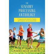 The Sensory Processing Anthology: A Comprehensive Guide for Parents and Caregivers of Sensational Kids, Paperback/Martha Ohler-Guerrero