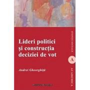 Lideri politici si constructia deciziei de vot/Andrei Gheorghita