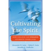 Cultivating the Spirit - How College Can Enhance Students' Inner Lives (Lindholm Jennifer A.)(Cartonat) (9780470769331)
