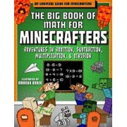 The Big Book of Math for Minecrafters: Adventures in Addition, Subtraction, Multiplication, & Division, Paperback/Sky Pony Press