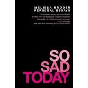 So Sad Today: Personal Essays, Paperback