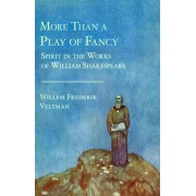 More Than a Play of Fancy. Spirit in the Works of William Shakespeare, Paperback/Willem Frederik Veltman