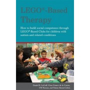 Baron-Cohen, Professor of Developmental Psychopathology Simon Lego(r)-Based Therapy: How to Build Social Competence Through Lego(r)-Based Clubs for Children with Autism and Related Conditions