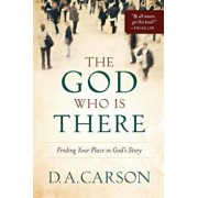 The God Who Is There: Finding Your Place in God's Story, Paperback/D. A. Carson