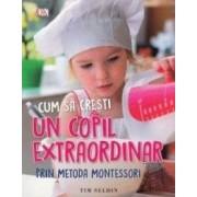 Cum sa cresti un copil extraordinar prin metoda Montessori - Tim Seldin