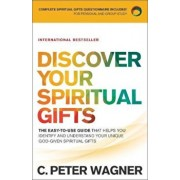 Discover Your Spiritual Gifts: The Easy-To-Use Guide That Helps You Identify and Understand Your Unique God-Given Spiritual Gifts, Paperback/C. Peter Wagner