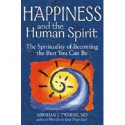 Happiness and the Human Spirit: The Spirituality of Becoming the Best You Can Be, Paperback/Abraham J. Twerski