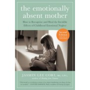 The Emotionally Absent Mother: How to Recognize and Heal the Invisible Effects of Childhood Emotional Neglect, Paperback