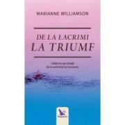 De la lacrimi la triumf - Marianne Williamson