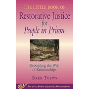 The Little Book of Restorative Justice for People in Prison: Rebuilding the Web of Relationships, Paperback/Barb Toews