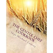 The Gentle Chef Cookbook: Vegan Cuisine for the Ethical Gourmet, Paperback/Skye Michael Conroy