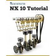 Nx 10 Tutorial: Sketching, Feature Modeling, Assemblies, Drawings, Sheet Metal, and Simulation Basics