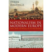 Nationalism in Modern Europe: Politics, Identity and Belonging Since the French Revolution