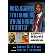 Mississippi Still Burning: From Hoods to Suits, Paperback/James Hart Stern